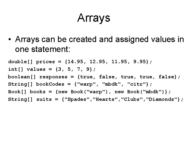 Arrays • Arrays can be created and assigned values in one statement: double[] prices