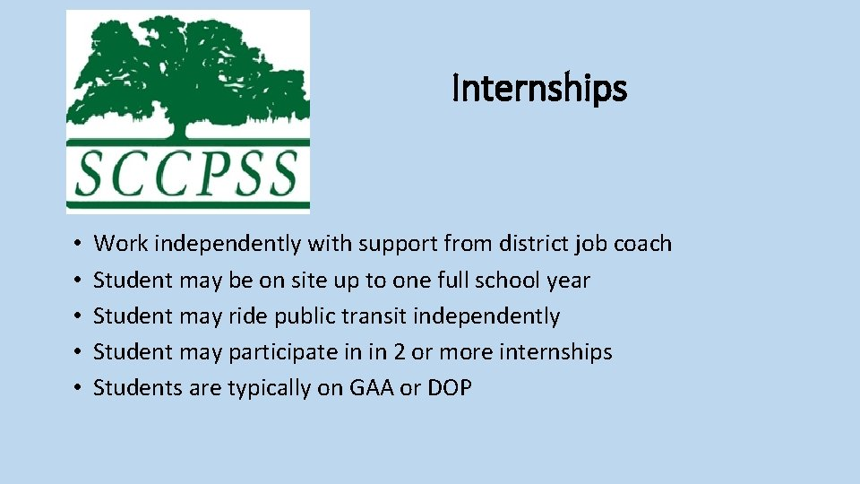 Internships • • • Work independently with support from district job coach Student may