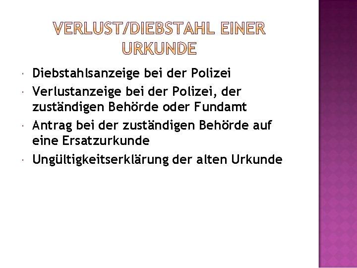 Diebstahlsanzeige bei der Polizei Verlustanzeige bei der Polizei, der zuständigen Behörde oder Fundamt