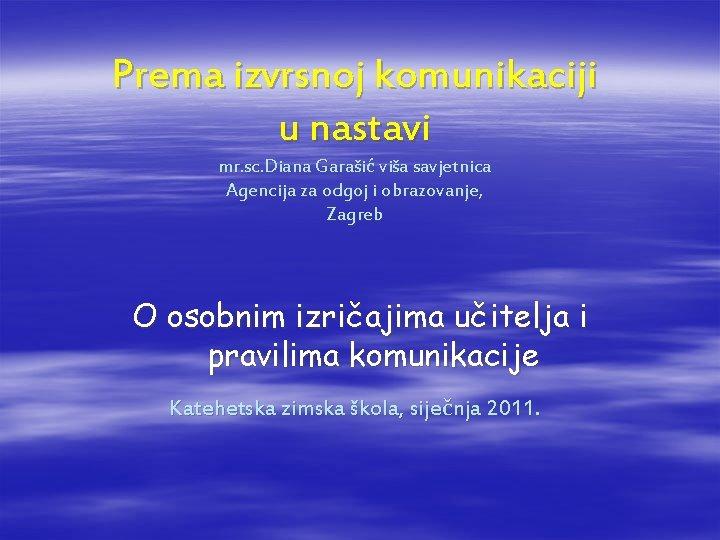 Prema izvrsnoj komunikaciji u nastavi mr. sc. Diana Garašić viša savjetnica Agencija za odgoj