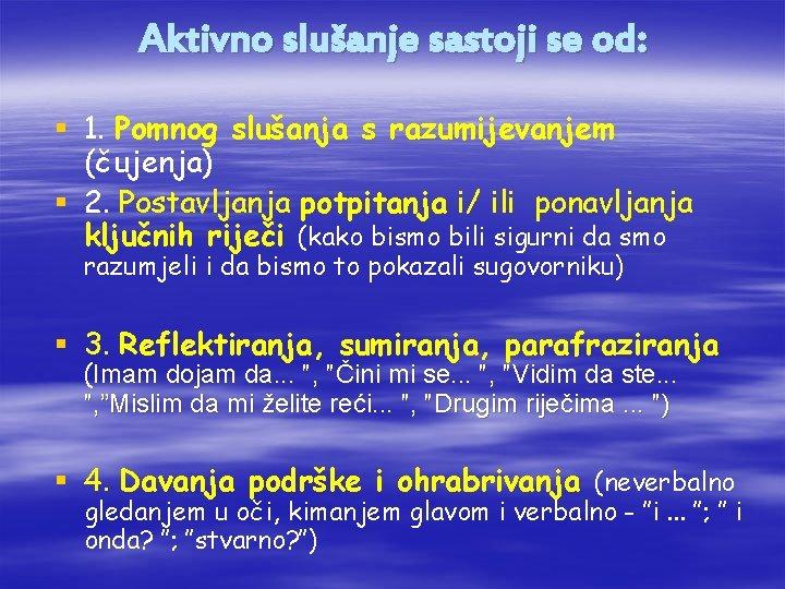 Aktivno slušanje sastoji se od: § 1. Pomnog slušanja s razumijevanjem (čujenja) § 2.