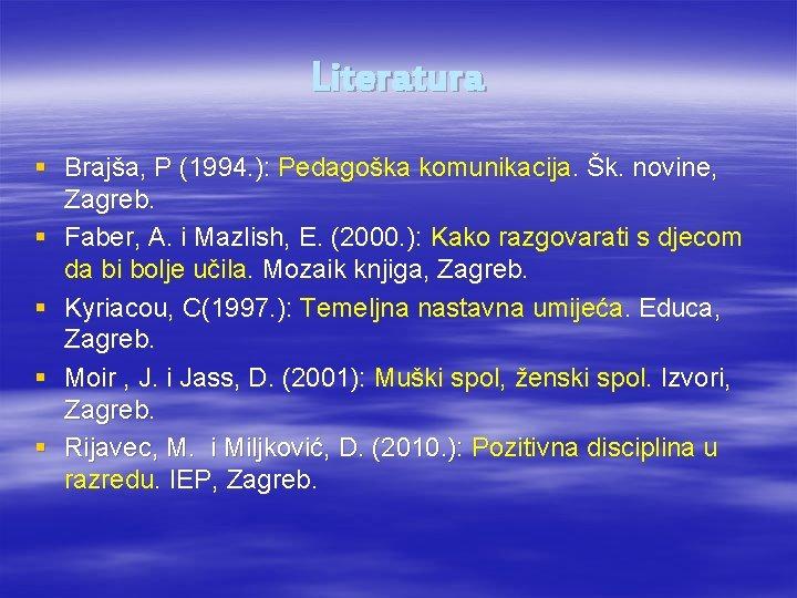 Literatura § Brajša, P (1994. ): Pedagoška komunikacija. Šk. novine, Zagreb. § Faber, A.