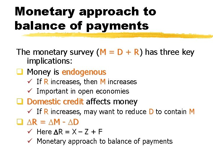 Monetary approach to balance of payments The monetary survey (M = D + R)