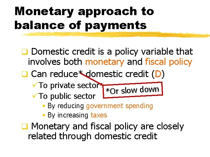 Monetary approach to balance of payments q Domestic credit is a policy variable that