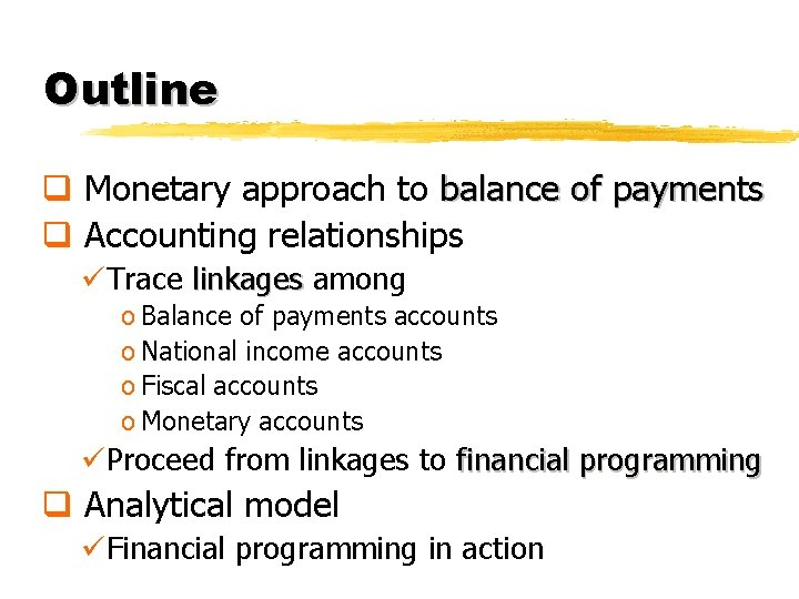 Outline q Monetary approach to balance of payments q Accounting relationships üTrace linkages among