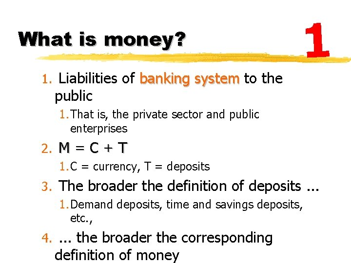 What is money? 1 1. Liabilities of banking system to the public 1. That
