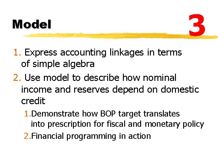 Model 3 1. Express accounting linkages in terms of simple algebra 2. Use model