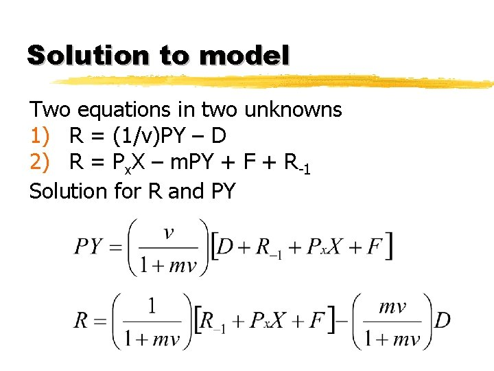 Solution to model Two equations in two unknowns 1) R = (1/v)PY – D