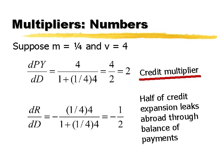 Multipliers: Numbers Suppose m = ¼ and v = 4 Credit multiplier Half of