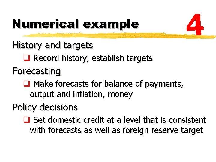 Numerical example History and targets 4 q Record history, establish targets Forecasting q Make