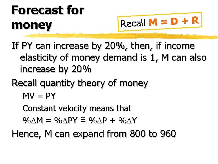 Forecast for money Recall M = D + R If PY can increase by
