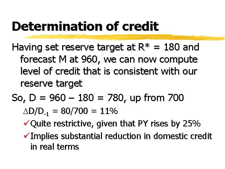 Determination of credit Having set reserve target at R* = 180 and forecast M