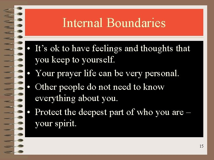 Internal Boundaries • It's ok to have feelings and thoughts that you keep to