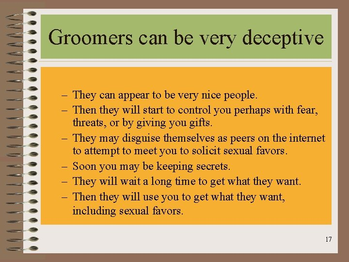 Groomers can be very deceptive – They can appear to be very nice people.