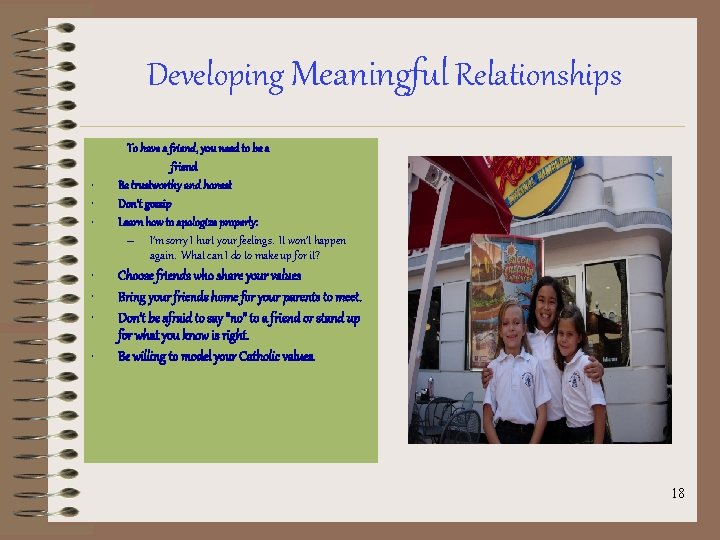 Developing Meaningful Relationships • • To have a friend, you need to be a