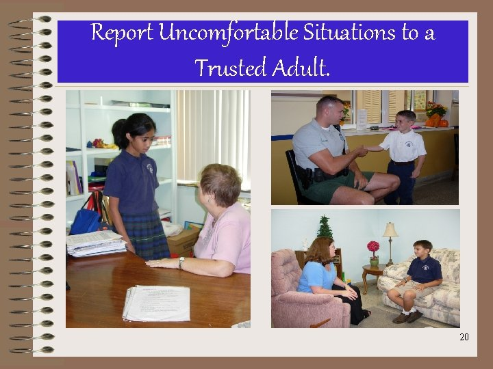 Report Uncomfortable Situations to a Trusted Adult. • 20