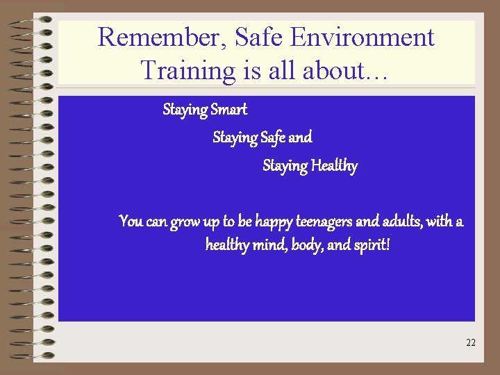 Remember, Safe Environment Training is all about… Staying Smart Staying Safe and Staying Healthy