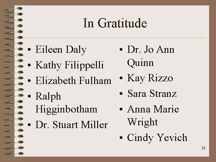 In Gratitude • • Eileen Daly Kathy Filippelli Elizabeth Fulham Ralph Higginbotham • Dr.