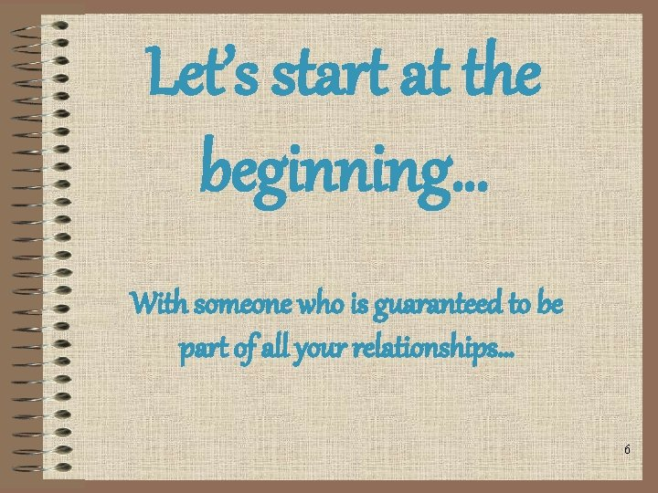 Let's start at the beginning… With someone who is guaranteed to be part of