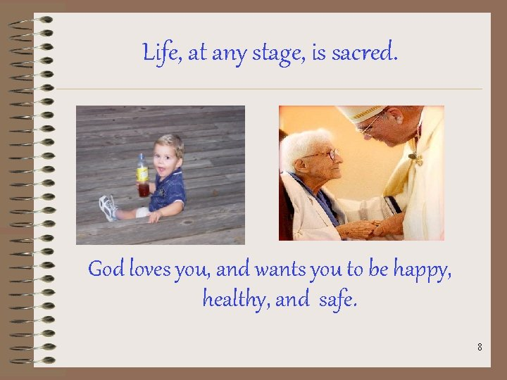 Life, at any stage, is sacred. God loves you, and wants you to be