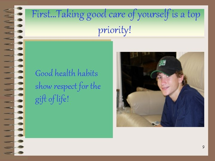 First…Taking good care of yourself is a top priority! Good health habits show respect