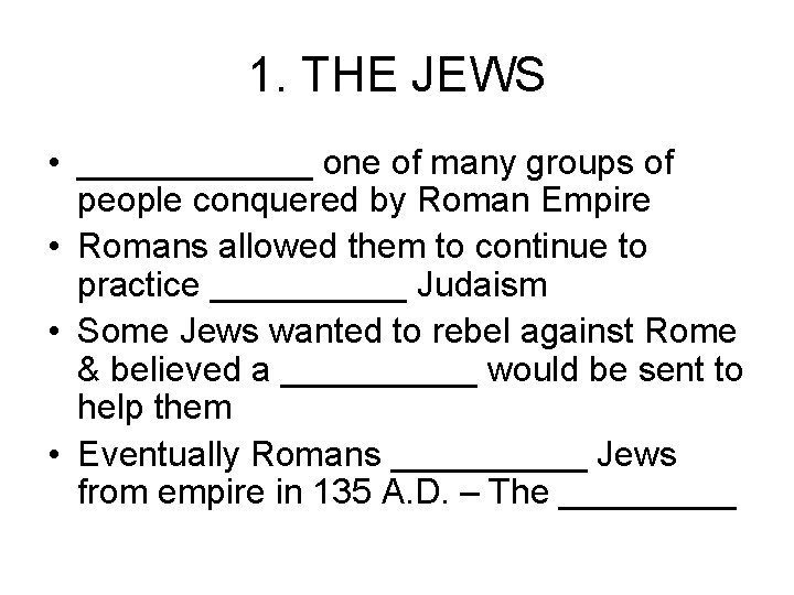 1. THE JEWS • ______ one of many groups of people conquered by Roman