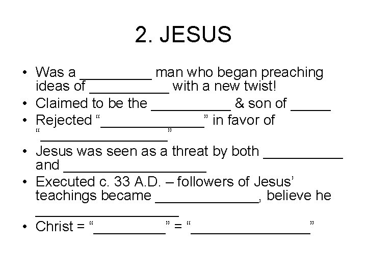 2. JESUS • Was a _____ man who began preaching ideas of _____ with