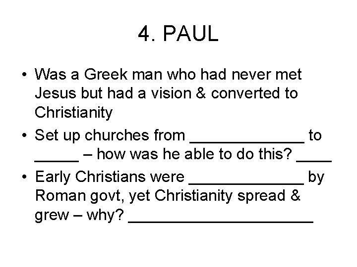 4. PAUL • Was a Greek man who had never met Jesus but had