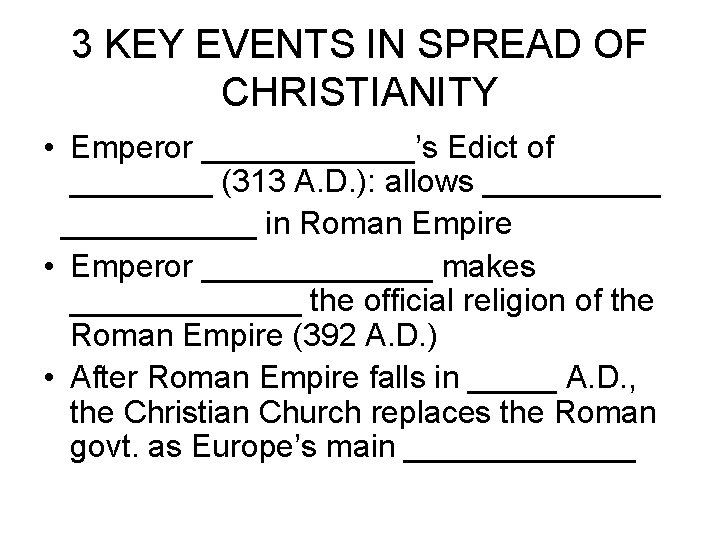 3 KEY EVENTS IN SPREAD OF CHRISTIANITY • Emperor ______'s Edict of ____ (313