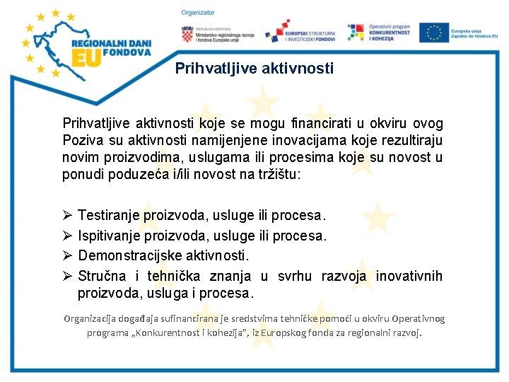 Prihvatljive aktivnosti koje se mogu financirati u okviru ovog Poziva su aktivnosti namijenjene inovacijama
