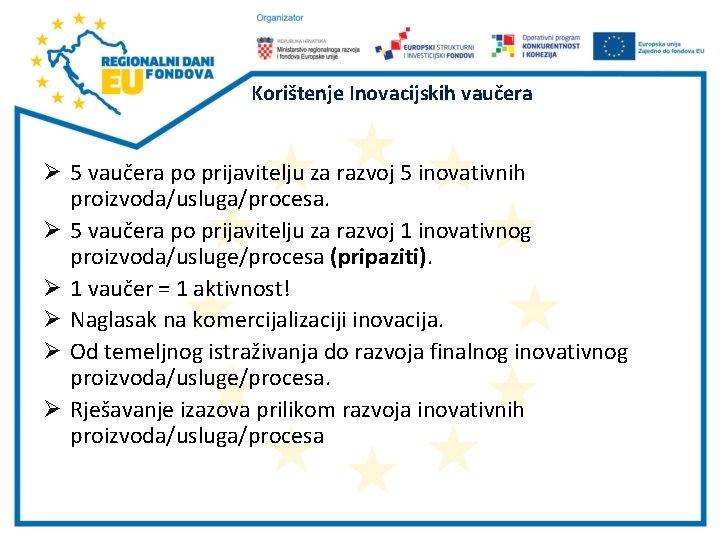 Korištenje Inovacijskih vaučera Ø 5 vaučera po prijavitelju za razvoj 5 inovativnih proizvoda/usluga/procesa. Ø