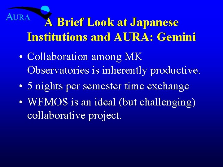 A Brief Look at Japanese Institutions and AURA: Gemini • Collaboration among MK Observatories