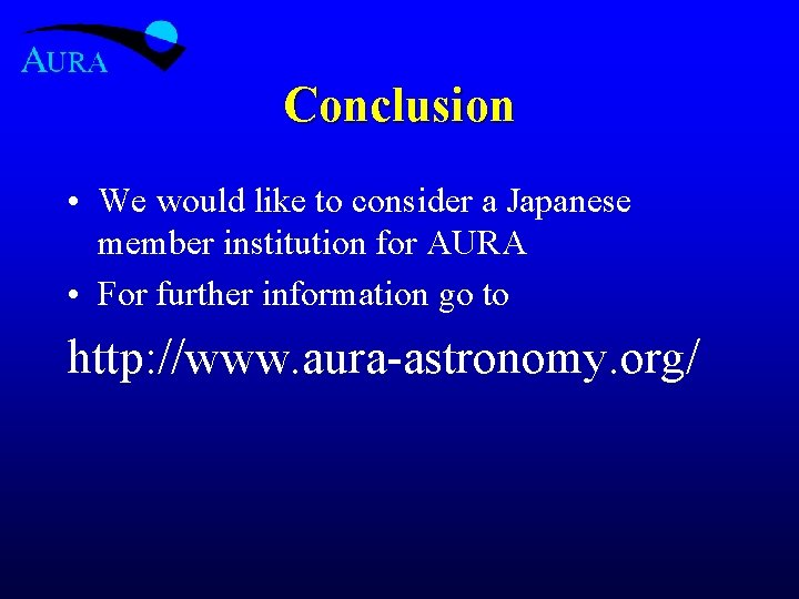 Conclusion • We would like to consider a Japanese member institution for AURA •