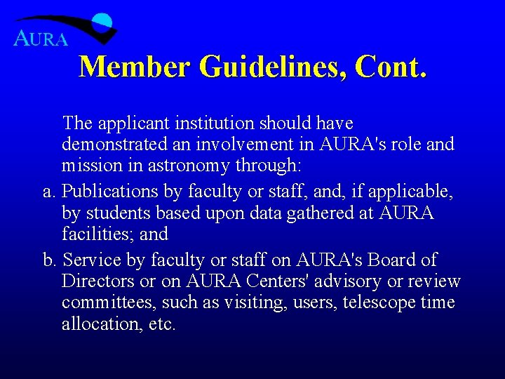 Member Guidelines, Cont. The applicant institution should have demonstrated an involvement in AURA's role