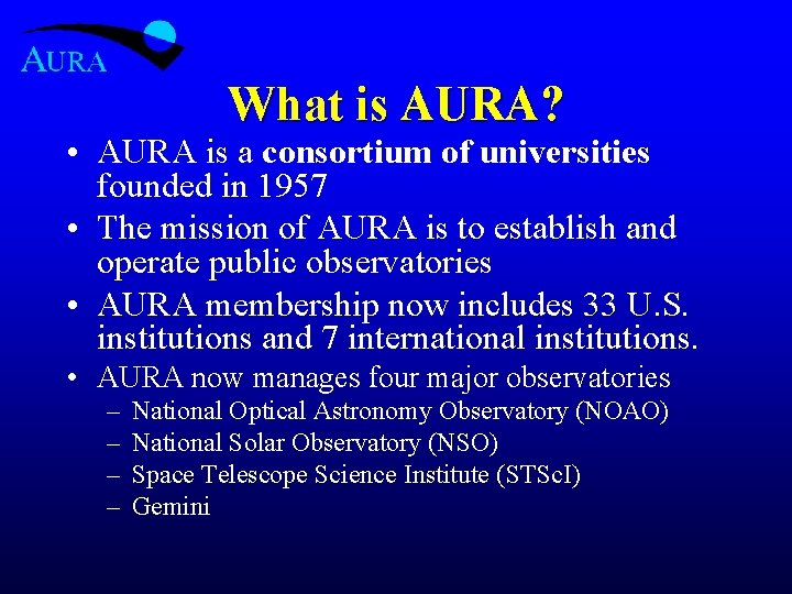 What is AURA? • AURA is a consortium of universities founded in 1957 •
