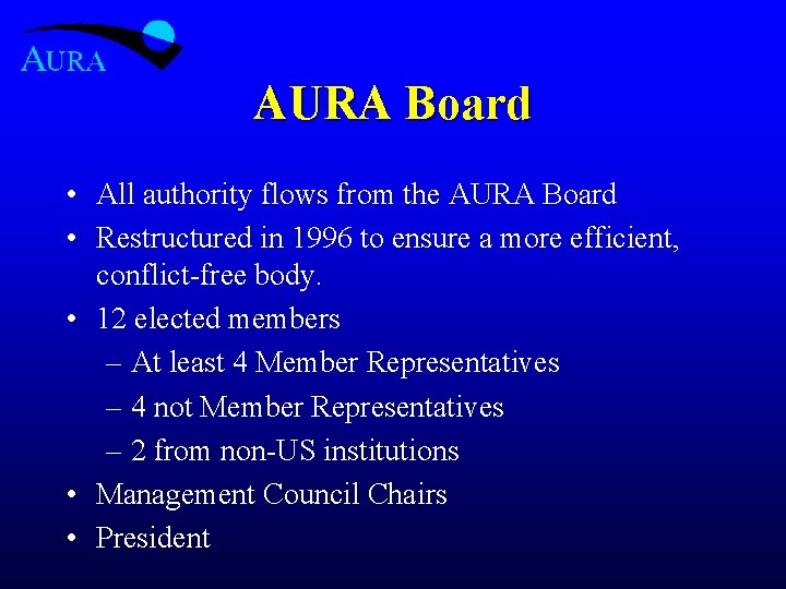 AURA Board • All authority flows from the AURA Board • Restructured in 1996