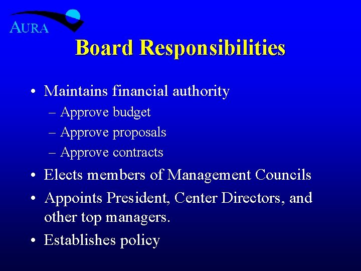Board Responsibilities • Maintains financial authority – Approve budget – Approve proposals – Approve