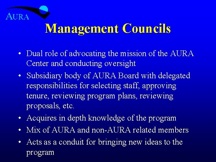 Management Councils • Dual role of advocating the mission of the AURA Center and