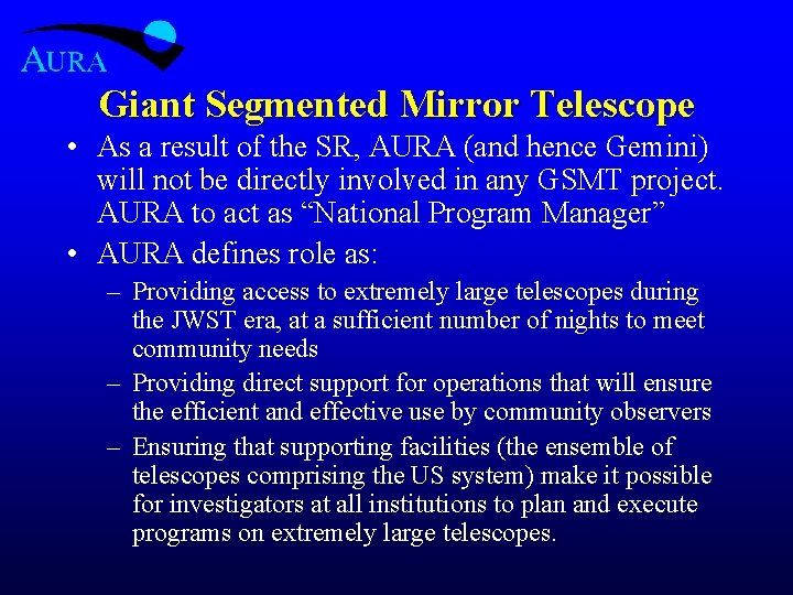 Giant Segmented Mirror Telescope • As a result of the SR, AURA (and hence