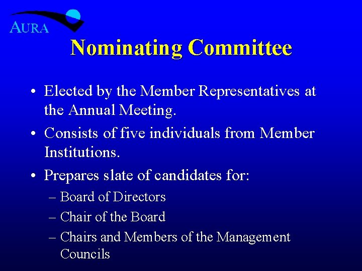 Nominating Committee • Elected by the Member Representatives at the Annual Meeting. • Consists