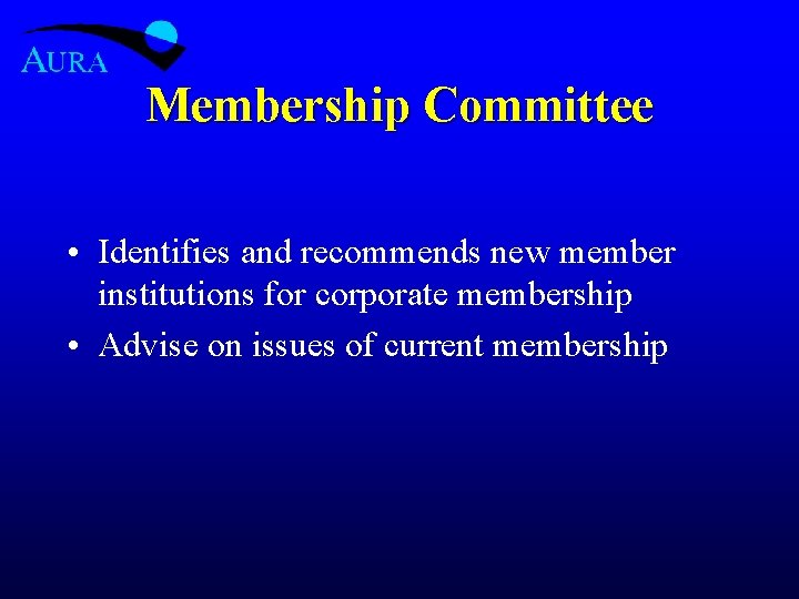Membership Committee • Identifies and recommends new member institutions for corporate membership • Advise