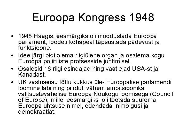 Euroopa Kongress 1948 • 1948 Haagis, eesmärgiks oli moodustada Euroopa parlament, loodeti kohapeal täpsustada