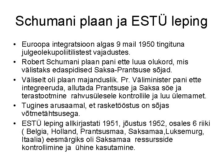 Schumani plaan ja ESTÜ leping • Euroopa integratsioon algas 9 mail 1950 tingituna julgeolekupoliitilistest
