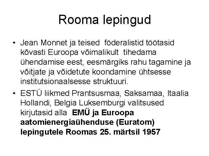 Rooma lepingud • Jean Monnet ja teised föderalistid töötasid kõvasti Euroopa võimalikult tihedama ühendamise