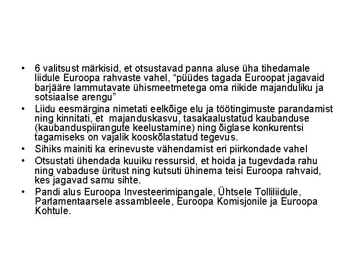 • 6 valitsust märkisid, et otsustavad panna aluse üha tihedamale liidule Euroopa rahvaste