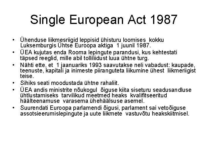 Single European Act 1987 • Ühenduse liikmesriigid leppisid ühisturu loomises kokku Luksemburgis Ühtse Euroopa
