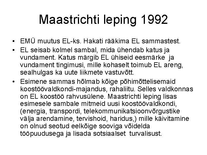 Maastrichti leping 1992 • EMÜ muutus EL-ks. Hakati rääkima EL sammastest. • EL seisab