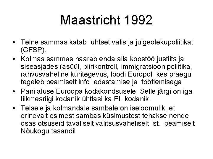 Maastricht 1992 • Teine sammas katab ühtset välis ja julgeolekupoliitikat (CFSP). • Kolmas sammas