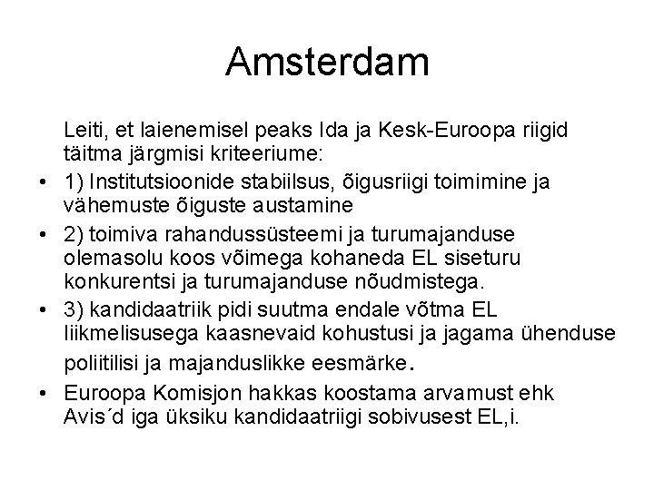 Amsterdam Leiti, et laienemisel peaks Ida ja Kesk-Euroopa riigid täitma järgmisi kriteeriume: • 1)