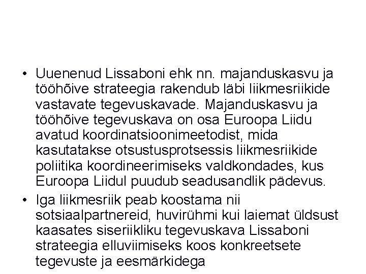 • Uuenenud Lissaboni ehk nn. majanduskasvu ja tööhõive strateegia rakendub läbi liikmesriikide vastavate